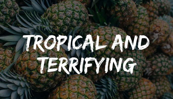 Tropical and terrifying